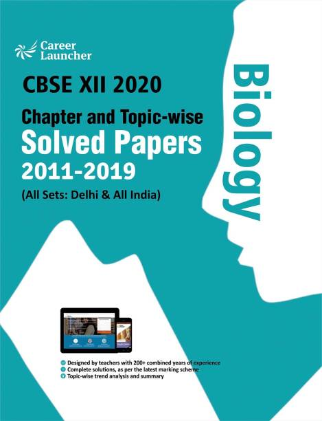 CBSE Class XII 2020 - Chapter and Topic-wise Solved Papers 2011-2019 : Biology (All Sets - Delhi & All India)