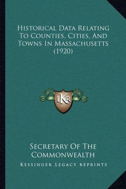 Historical Data Relating To Counties, Cities, And Towns In Massachusetts (1920)