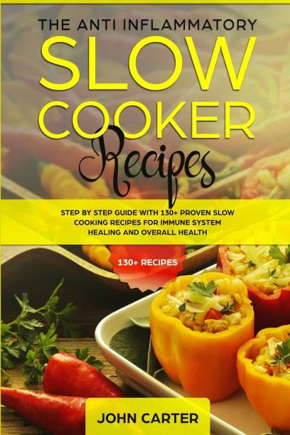 The Anti-Inflammatory Slow Cooker Recipes