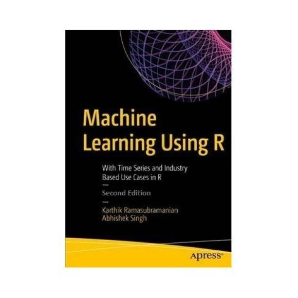 Machine Learning Using R With Time Series And Industry Second Edition