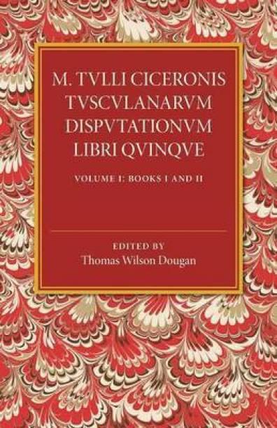M. Tulli Ciceronis Tusculanarum Disputationum Libri Quinque: Volume 1, Containing Books I and II