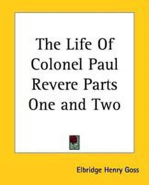 The Life Of Colonel Paul Revere Parts One and Two