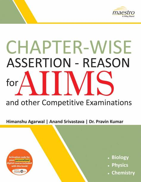 AIIMS and Other Competitive Examinations Chapter - Wise Assertion - Reason (Biology, Physics, Chemistry) First Edition