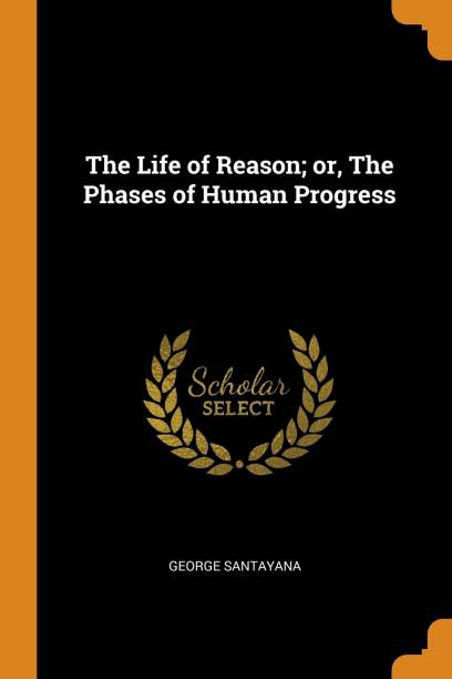 The Life of Reason; Or, the Phases of Human Progress