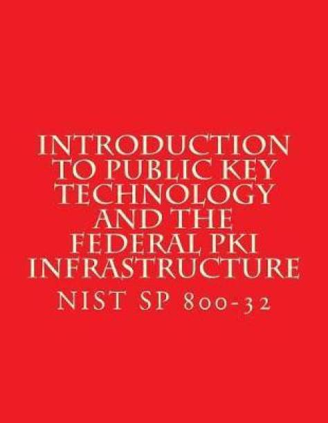 Introduction to Public Key Technology and the Federal Pki Infrastructure Nist Sp 800-32