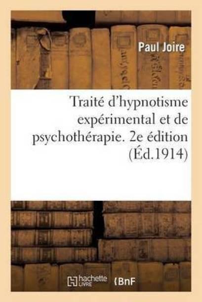 Traite d'Hypnotisme Experimental Et de Psychotherapie. 2e Edition