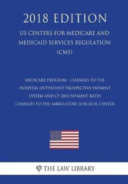 Medicare Program - Changes to the Hospital Outpatient Prospective Payment System and Cy 2010 Payment Rates - Changes to the Ambulatory Surgical Center (Us Centers for Medicare and Medicaid Services Regulation) (Cms) (2018 Edition)