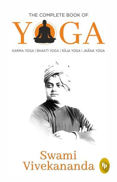 The Complete Book of Yoga - Karma Yoga | Bhakti Yoga | Raja Yoga | Jnana Yoga