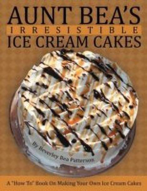 Aunt Bea's Irresistible Ice Cream Cakes