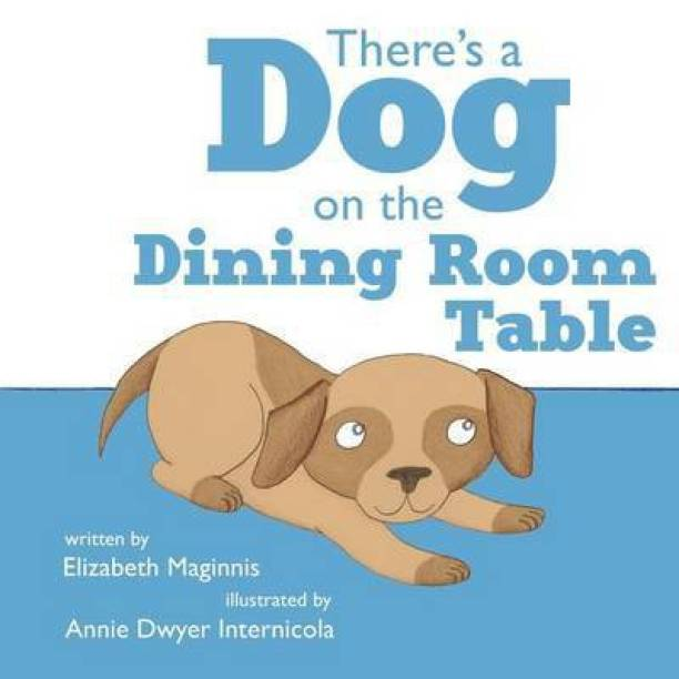 There's a Dog on the Dining Room Table