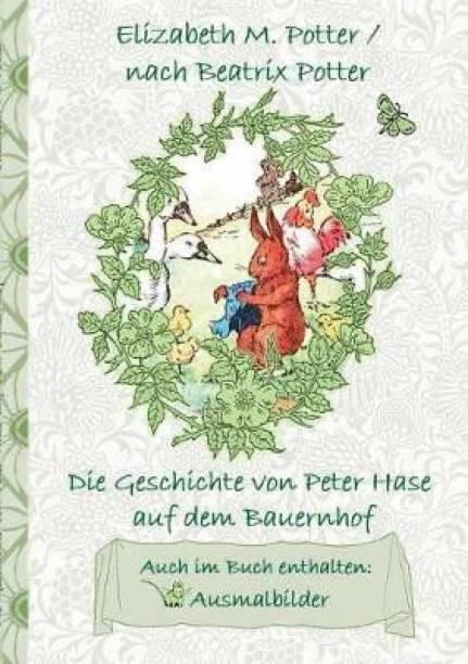 Die Geschichte von Peter Hase auf dem Bauernhof (inklusive Ausmalbilder, deutsche Erstveroeffentlichung! )