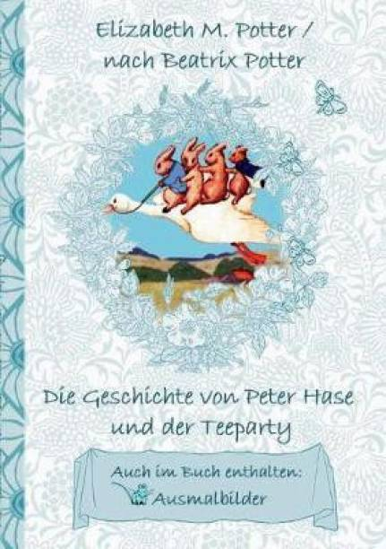 Die Geschichte von Peter Hase und der Teeparty (inklusive Ausmalbilder, deutsche Erstveroeffentlichung! )