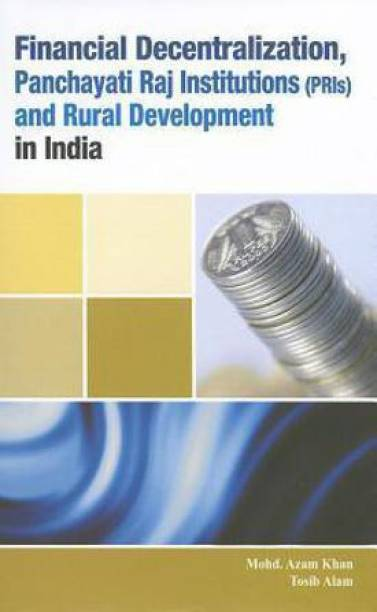 Financial Decentralization, Panchayati Raj Institutions (PRIs) & Rural Development in India