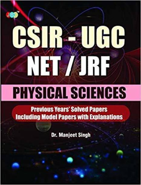 CSIR-UGC NET/JRF PHYSICAL SCIENCES Previous Year's Solved Papers Including Model Papers With Explanation by Dr. Manjeet Singh