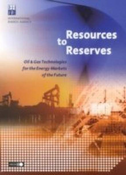 Resources to Reserves, Oil & Gas Technologies for the Energy Markets of the Future