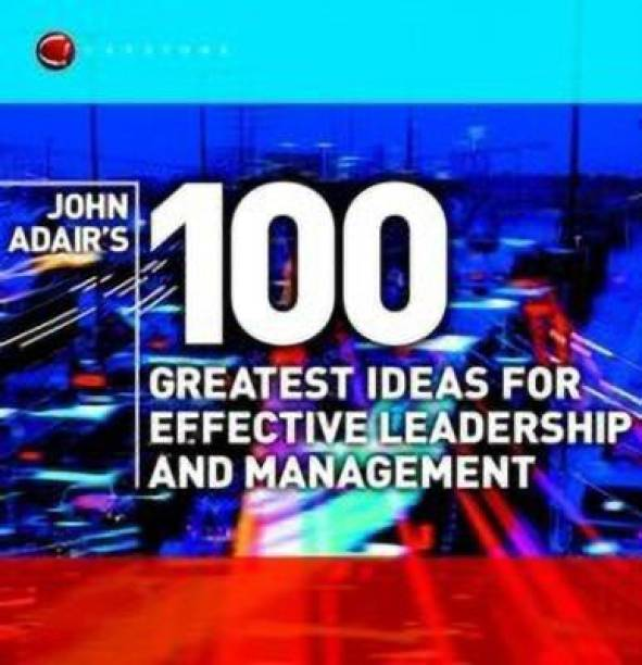 John Adair's 100 Greatest Ideas for Effective Leadership and Management