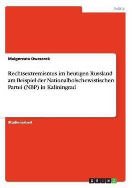 Rechtsextremismus im heutigen Russland am Beispiel der Nationalbolschewistischen Partei (NBP) in Kaliningrad
