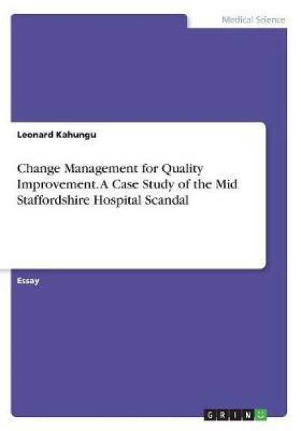Change Management for Quality Improvement. A Case Study of the Mid Staffordshire Hospital Scandal