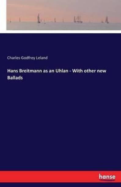 Hans Breitmann as an Uhlan - With other new Ballads