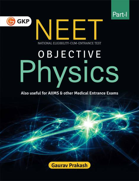NEET Objective Physics Part - I also Useful for AIIMS & Other Medical Entrance Exams First Edition