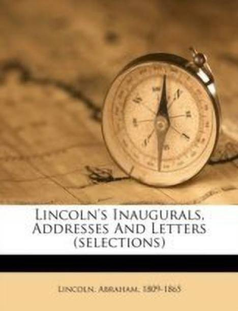 Lincoln's Inaugurals, Addresses and Letters (Selections)