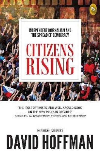 Citizens Rising - Independent Journalism and the Spread of Democracy