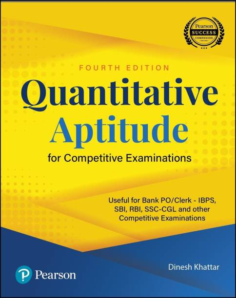 Quantitative Aptitude for Competitive Examinations | Useful for Bank PO/Clerk - IBPS, SBI, RBI, SSC-CGL and Other Comptitive Examinations | Fourth Edition | By Pearson