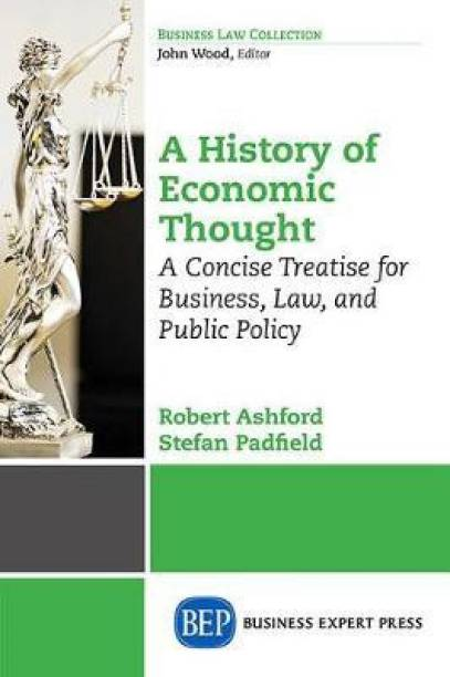 The History of Economic Thought: A Concise Treatise for Business, Law, and Public Policy Volume I
