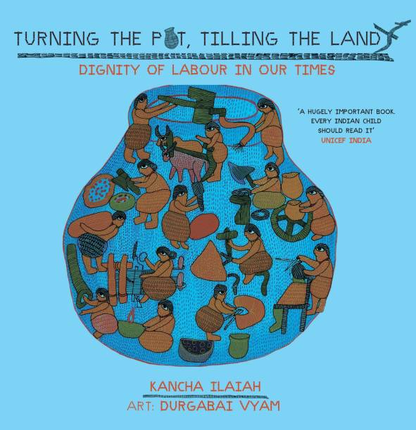 Turning the Pot, Tilling the Land Dignity of Labour in Our Times
