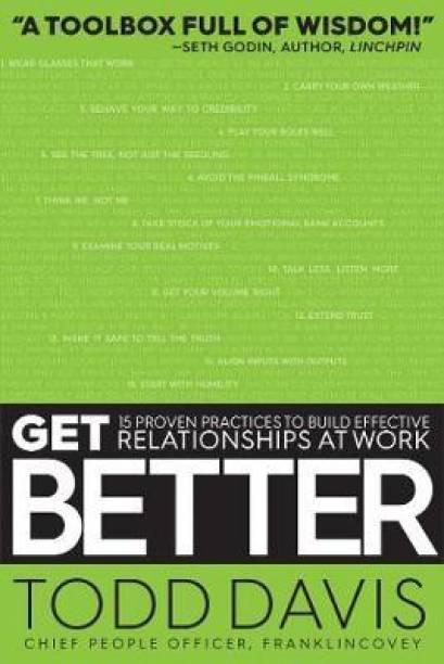 Get Better - Get 15 Proven Practices to Build Effective Relationships at Work