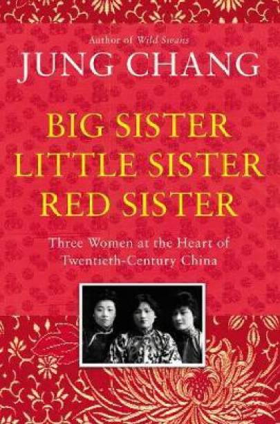 Big Sister, Little Sister, Red Sister - Three Women at the Heart of Twentieth-Century China
