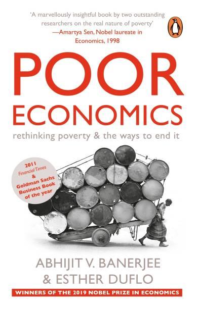 Poor Economics - WINNERS OF THE NOBEL PRIZE IN ECONOMICS 2019