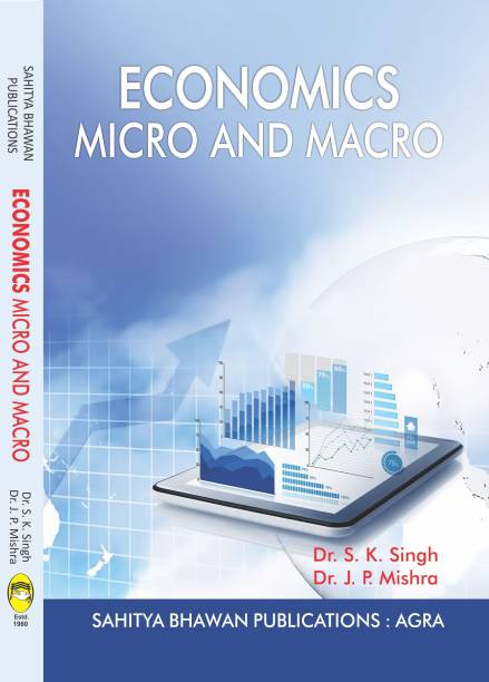 Economics : Micro and Macro For B.Com Ist Year of Various University of Madhya Pradesh & B.A Ist Year of Chaudhary Charan Singh University