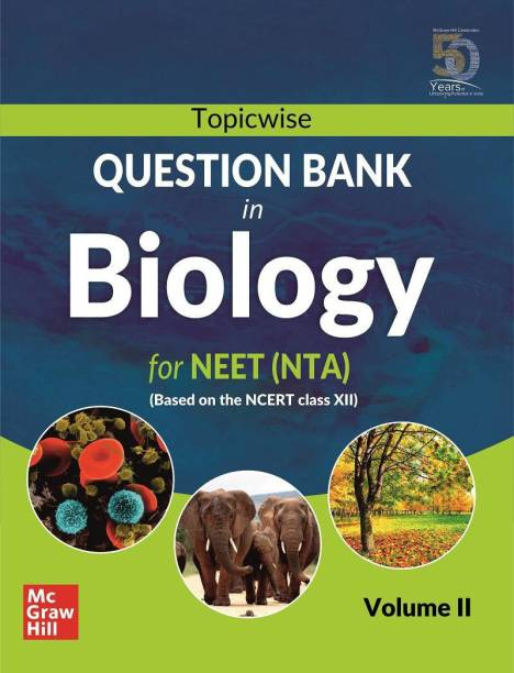 Topicwise Question Bank in Biology for NEET (NTA) Based on NCERT Class XII Volume II First Edition