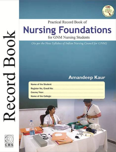 Practical Record Book Of Nursing Foundations For Gnm Nursing Students Paperback – 2018