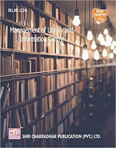 IGNOU BLIE 226 IGNOU Management Of Library And Information Centre IGNOU BLIS 2ND YEAR IGNOU Bachelor In Library Science (English) IGNOU STUDY NOTES FOR EXAM PREPARATION WITH LATEST PREVIOUS YEARS SOLVED PAPERS (LATEST) BLIE-226