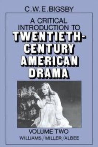A Critical Introduction to Twentieth-Century American Drama: Volume 2, Williams, Miller, Albee