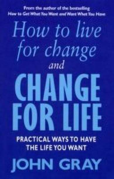 How To Live For Change And Change For Life - Practical Ways to Have the Life You Want
