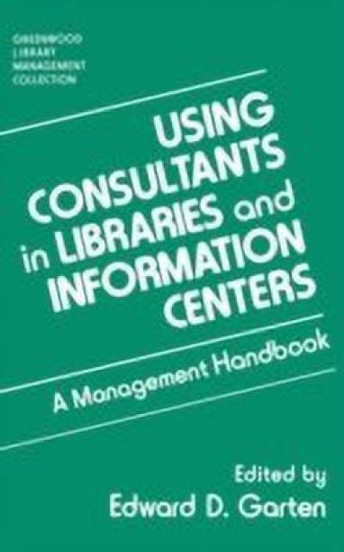 Using Consultants in Libraries and Information Centers