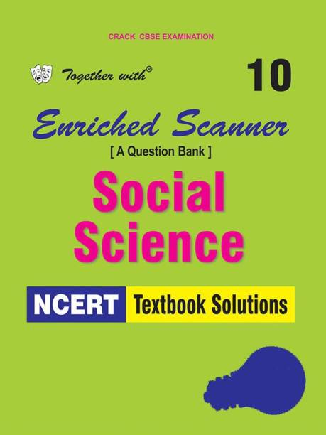 Together with NCERT Enriched Scanner Social Science Textbook Solutions Chapterwise of Class 10