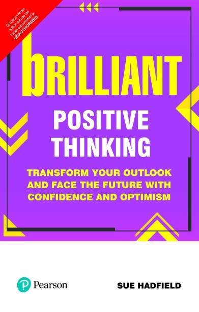 Brilliant Positive Thinking - Transform Your Outlook and Face the Future With Confidence and Optimism