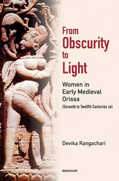 From Obscurity to Light: Women in Early Medieval Orissa (Seventh to Twelfth Centuries AD)