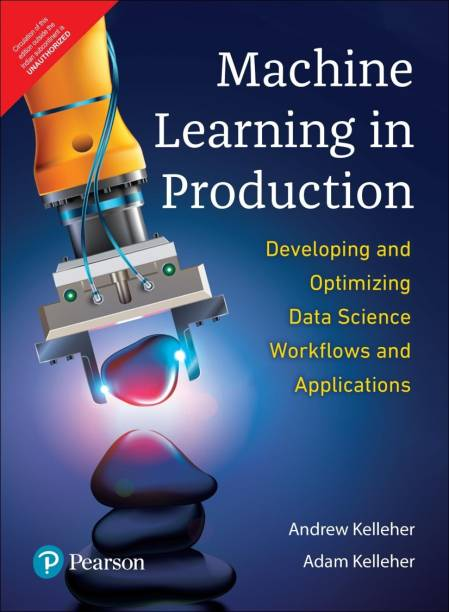 Machine Learning in Production- Developing & Optimizing Data Science Workflows and Applications|First Edition|By Pearson