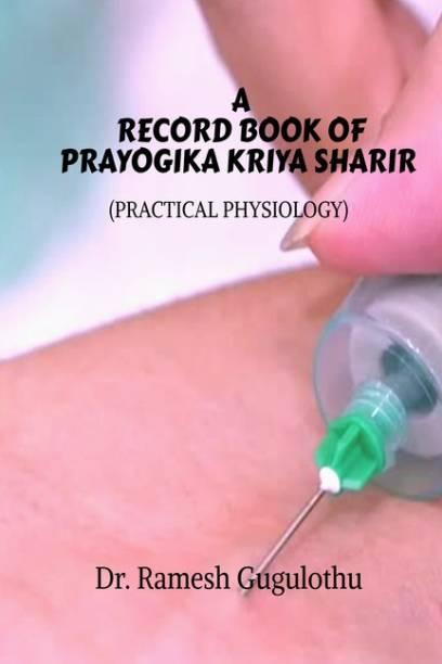 A RECORD BOOK OF PRAYOGIKA KRIYA SHARIR (PRACTICAL PHYSIOLOGY)