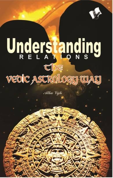 Understanding Relations - The Vedic Astrology Way 1 Edition