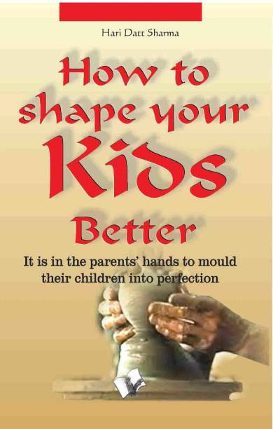 How To Shape Your Kids Better 1 Edition