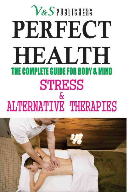 Perfect Health - Stress & Alternative Therapies - The Complete Guide for Body & Mind 1 Edition