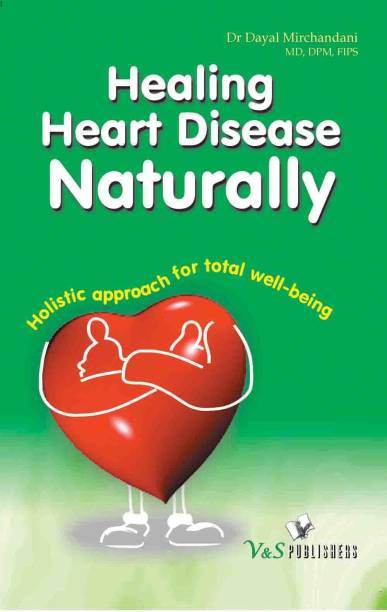 Healing Heart Diseases Naturally - Holistic Approach for Total Well - Being 1 Edition
