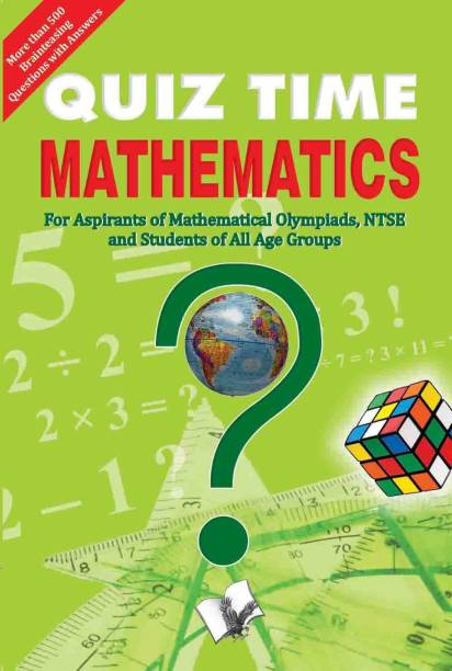 Quiz Time Mathematics - For Aspirants of Mathematical Olympiads, NTSE and Students of All Age Group 1 Edition