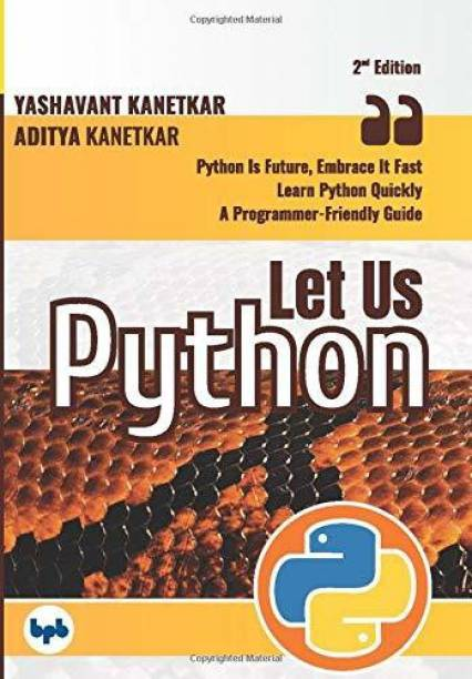 Let Us Python Python is Future, Embrace it Fast (Second Edition)